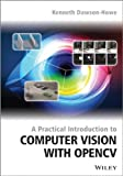 A Practical Introduction to Computer Vision with Open, Kenneth Dawson-Howe, 1118848454