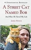 A Street Cat Named Bob, James Bowen, 1410462307