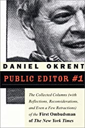 Public Editor #1: The Collected Columns (with Reflections, Reconsiderations, and Even a Few Retractions) of the First Ombudsman of The New York Times