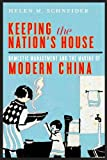Keeping the Nation's House: Domestic Management and the Making of Modern China (Contemporary Chinese Studies)