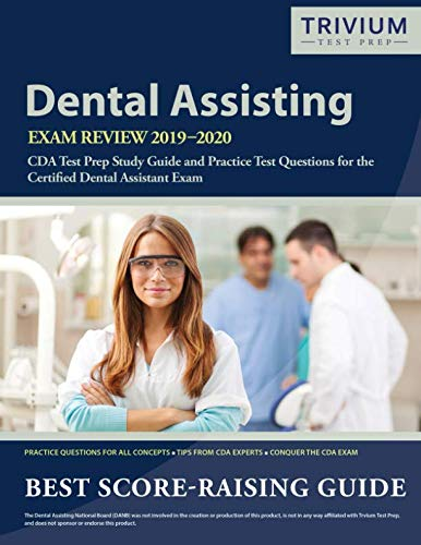 Dental Assisting Exam Review 2019-2020: CDA Test Prep Study Guide and Practice Test Questions for the Certified Dental Assistant Exam (Dental Books Assistant)