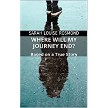 Where will my journey end?: Based on a True Story (The Sarah Rosmond Story Book 3)