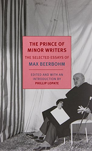 (The Prince of Minor Writers: The Selected Essays of Max Beerbohm)
