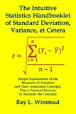 The Intuitive Statistics Handbooklet of Standard Deviation, Variance, et Cetera: Simple Explanations of the Measures of Variation and Their Associated ... Practical Exercise to Illustrate the Concepts