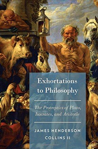 Exhortations to Philosophy: The Protreptics of Plato, Isocrates, and Aristotle