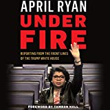 #8: Under Fire: Reporting from the Front Lines of the Trump White House