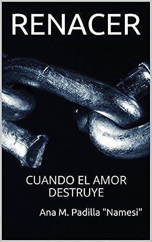 Ebooks online kostenlos herunterladen RENACER: CUANDO EL AMOR DESTRUYE (Spanish Edition) auf Deutsch RTF