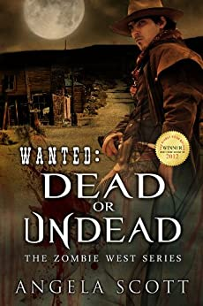 Wanted: Dead or Undead (Zombie West Book 1) by [Scott, Angela]