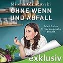 Ohne Wenn und Abfall Hörbuch von Milena Glimbovski Gesprochen von: Greta Taubert