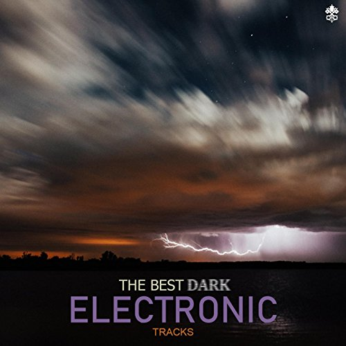 The Best Dark Electronic Tracks (Best Dark Electronic Music)