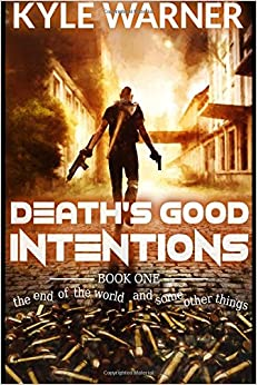 Death's Good Intentions: Volume 1 (The End of the World and Some Other Things)