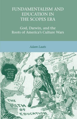 Fundamentalism and Education in the Scopes Era: God, Darwin, and the Roots of America's Culture Wars