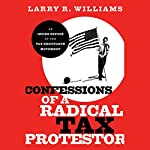 Confessions of a Radical Tax Protestor: An Inside Expose of the Tax Resistance Movement | Larry R. Williams