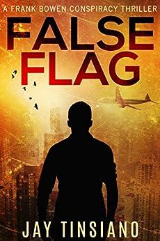 False Flag (A Frank Bowen Conspiracy Thriller Book 1) by [Tinsiano, Jay]
