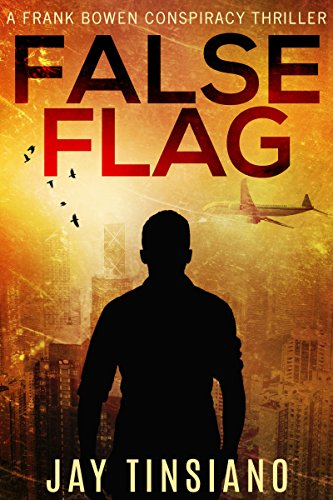 False Flag (A Frank Bowen Conspiracy Thriller Book 1) by [Tinsiano, Jay]
