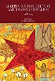 Algeria: Nation, Culture and Transnationalism: 1988-2015 (Francophone Postcolonial Studies LUP)