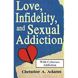 Love, Infidelity, and Sexual Addiction: A Codependent's Perspective- Including Cybersex Addiction