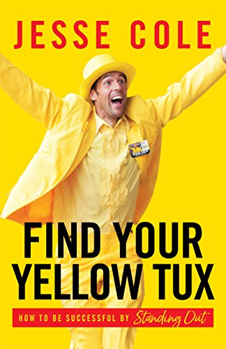Find Your Yellow Tux: How to Be Successful by Standing Out cover