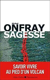 Sagesse : savoir vivre au pied d'un volcan, Onfray, Michel