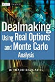 Dealmaking Using Real Options and Monte Carlo Analysis