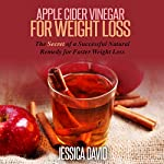 Apple Cider Vinegar for Weight Loss: The Secret of a Successful Natural Remedy for Faster Weight Loss: Apple Cider Vinegar for Beginners   Jessica David