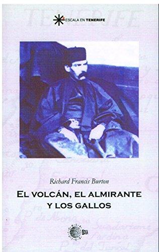 Descargar Libro El Volcán, El Almirante Y Los Gallos. Sir Burton En Canarias Richard Francis Burton