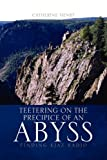 Teetering on the Precipice of an Abyss, Catherine Henry, 1436339979