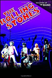 The Rolling Stones: A Musical Biography (Story of the Band) (The Story of the Band)