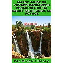 Maroc: Guide de Voyage. Marrakech, Essaouira, Orika, Rabat (2018) Guide de Voyage. (French Edition)