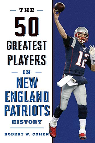 The 50 Greatest Players in New England Patriots History ()
