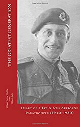 The Greatest Generation: Diary of at 1st & 6th Airborne Paratrooper (1940-1950)