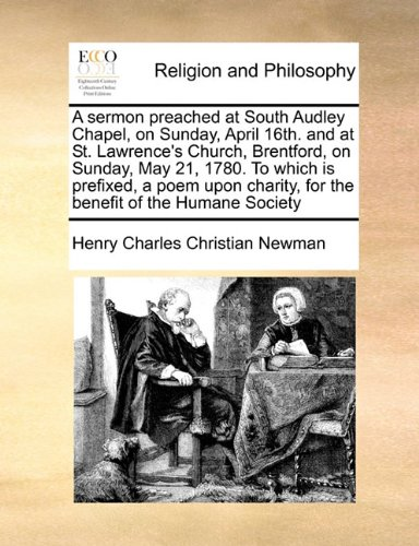 A sermon preached at South Audley Chapel, on Sunday, April 16th. and at St. Lawrence's Church, Brentford, on Sunday, May 21, 1780. To which is ... for the benefit of the Humane Society pdf