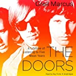 The Doors : A Lifetime of Listening to Five Mean Years | Greil Marcus