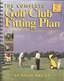The Complete Golf Club Fitting Plan : The 11 Important Fitting Variables and Your Swing, Maltby, Ralph D., 092795611X