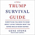 The Trump Survival Guide: Everything You Need to Know About Living Through What You Hoped Would Never Happen Audiobook by Gene Stone Narrated by Danny Campbell