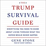 The Trump Survival Guide: Everything You Need to Know About Living Through What You Hoped Would Never Happen | Gene Stone