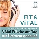 Fit und Vital: 3 Mal Frische am Tag mit Tiefenentspannung zur Regeneration und Burnoutprophylaxe | Franziska Diesmann,Torsten Abrolat