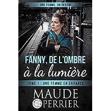Une femme en errance: Survivre dans la rue quand on est une femme... (Fanny, de l'ombre à la lumière t. 1) (French Edition)