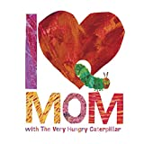 Image of I Love Mom with The Very Hungry Caterpillar (The World of Eric Carle)