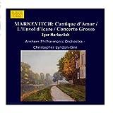 Markevitch: Orchestral Music Vol.  2 - Cantique d'Amour / L'Envol d'Icare / Concerto Grosso