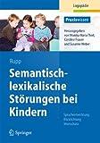 Semantisch-lexikalische Störungen bei Kindern: Sprachentwicklung: Blickrichtung Wortschatz (Praxiswissen Logopädie)