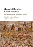img - for Monastic Education in Late Antiquity: The Transformation of Classical Paideia book / textbook / text book