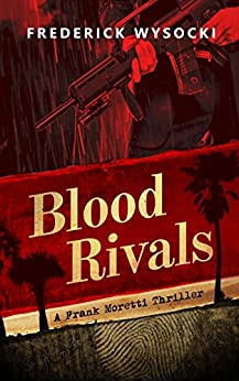 Blood Rivals: A Frank Moretti Thriller by [Wysocki, Frederick]