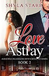 Love Astray (Audacious Billionaire BWWM Romance Series Book 2)