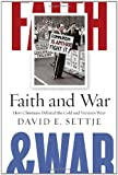 Faith and War: How Christians Debated the Cold and Vietnam Wars, David E. Settje, 0814741339