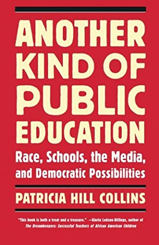 Another Kind of Public Education: Race, Schools, the Media, and Democratic Possibilities (Simmons College/Beacon Press Race, Education, and (Public Education)