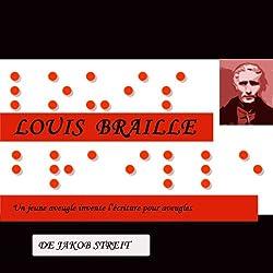 Louis Braille - Un jeune aveugle invente l'écriture pour aveugles