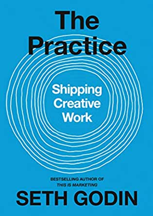 Amazon.com: The Practice: Shipping Creative Work eBook: Godin, Seth: Kindle  Store