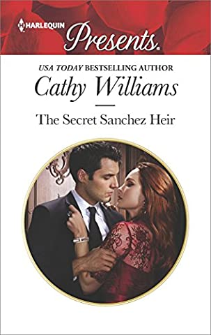 The Secret Sanchez Heir: A sensual story of passion and romance (Harlequin Presents) (Books Harlequin)