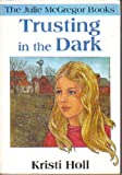 Trusting in the Dark, Kristi D. Holl, 0874037492
